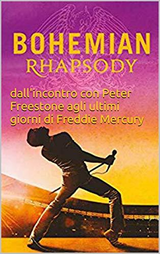 De Michelle – Bohemian Rhapsody: dall'incontro con Peter Freestone agli ultimi giorni di Freddie Mercury (2019)