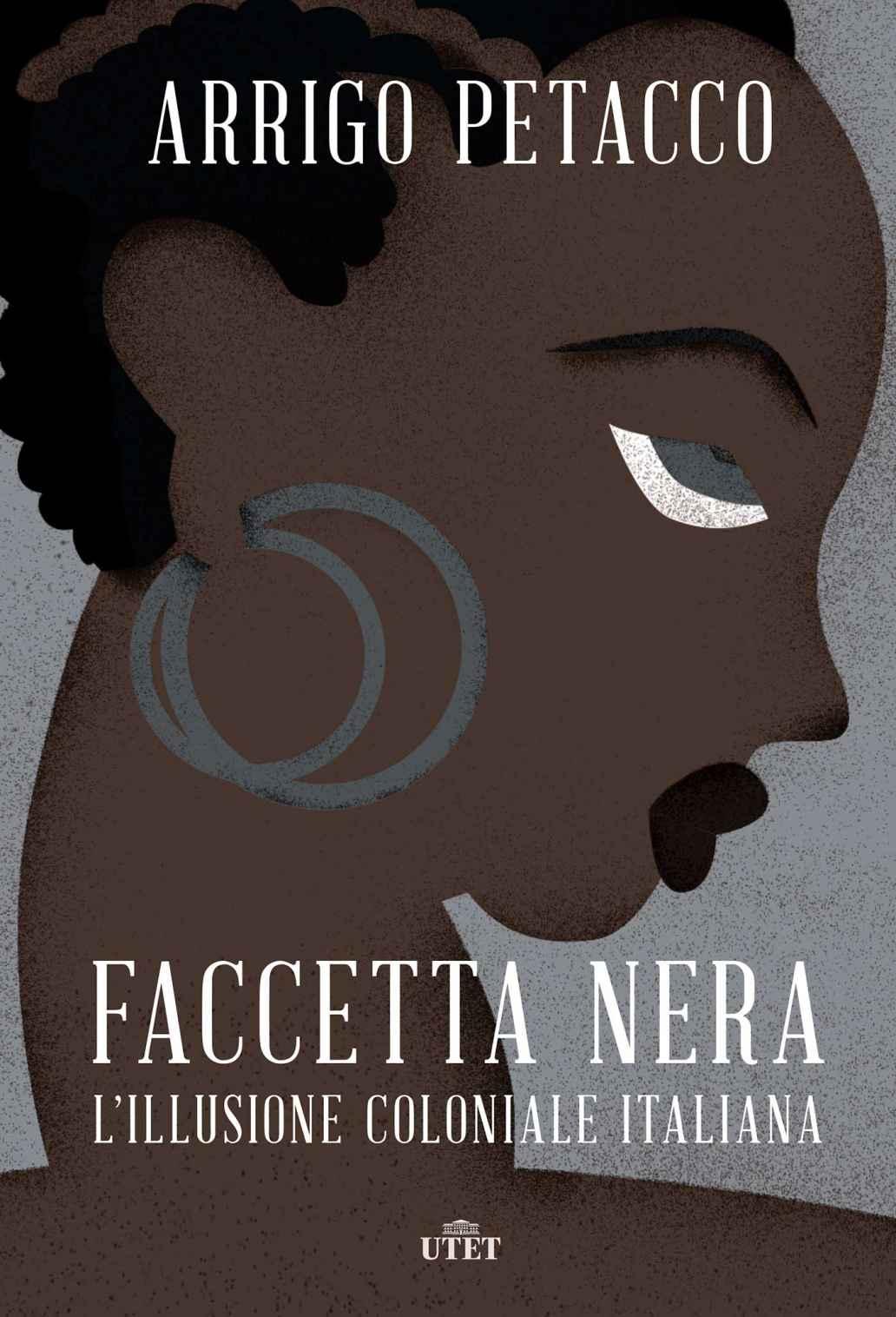 Arrigo Petacco - Faccetta nera. L'illusione coloniale italiana (2018)