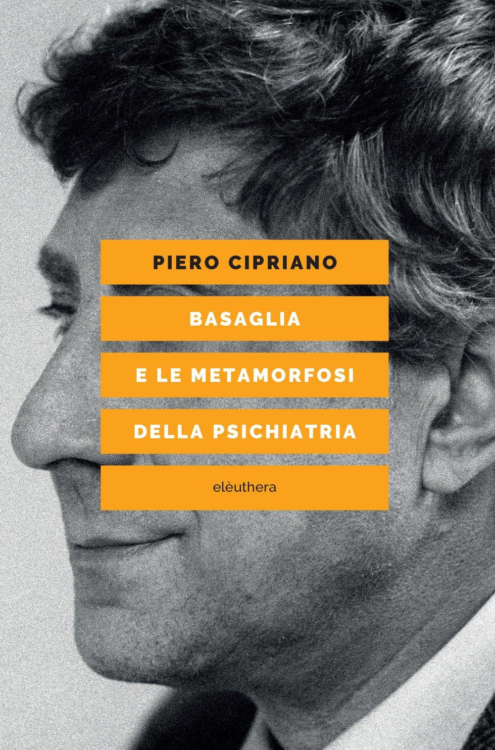 Piero Cipriano - Basaglia e le metamorfosi della psichiatria (2018).