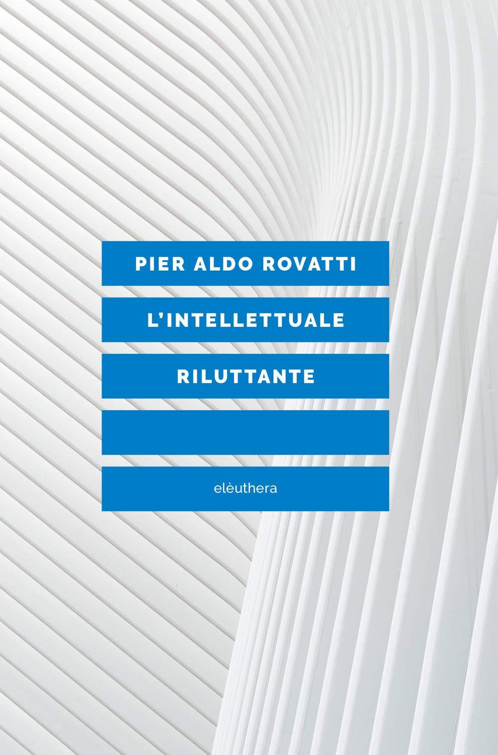 Pier Aldo Rovatti - L'intellettuale riluttante (2018).