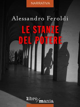 Alessandro Feroldi – Le stanze del potere (2018)