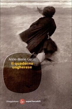 Anne-Marie Garat – Il quaderno ungherese (2010)